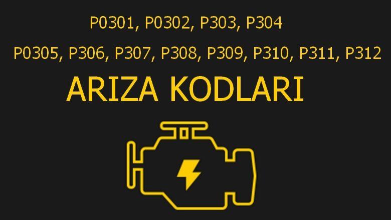P0301, P0302, P303 ve P304 Silindir Ateşleme Hatası Tespit Edildi – P0305, P306, P307, P308, P309, P310, P311, P312